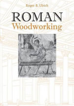 Roman Woodworking : Mixtec Lineage Histories and Political Biographies - Roger B Ulrich