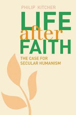 Life After Faith : The Case for Secular Humanism - Philip Kitcher