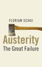 Austerity : The Great Failure - Florian Schui
