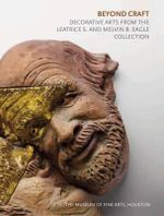 Beyond Craft : Decorative Arts from the Leatrice S. and Melvin B. Eagle Collection - Cindi Strauss