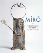 Miro : The Experience of Seeing - Late Works, 1963-1981 - Carmen Fernandez Aparicio