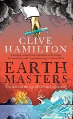 Earthmasters : The Dawn of the Age of Climate Engineering - Clive Hamilton
