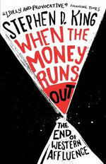 When the Money Runs Out : The End of Western Affluence - Stephen D. King