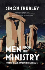 Men from the Ministry : How Britain Saved its Heritage - Simon Thurley