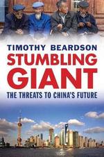 Stumbling Giant : The Threats to China's Future - Timothy Beardson