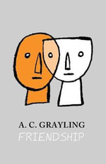 Friendship : Vices and Virtues - A. C. Grayling