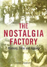 The Nostalgia Factory : Memory, Time and Ageing - Douwe Draaisma