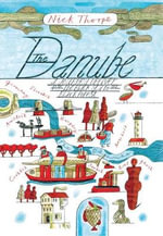 The Danube : A Journey Upriver from the Black Sea to the Black Forest - Nick J. Thorpe