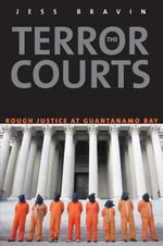 The Terror Courts : Rough Justice at Guantanamo Bay - Jess Bravin