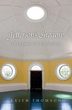 Jefferson's Shadow : The Story of His Science - Keith Stewart Thomson
