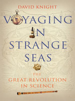Voyaging in Strange Seas : The Great Revolution in Science - David Knight