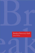 Breaking Democracy's Spell - John Dunn