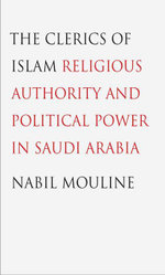 The Clerics of Islam : Religious Authority and Political Power in Saudi Arabia - Nabil Mouline