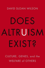 Does Altruism Exist? : Culture, Genes, and the Welfare of Others - David Sloan Wilson