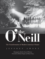 The O'Neill : The Transformation of Modern American Theater - Jeffrey Sweet