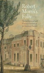 Robert Morris's Folly : The Architectural and Financial Failures of an American Founder - Ryan K. Smith