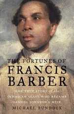 The Fortunes of Francis Barber : The True Story of the Jamaican Slave Who Became Samuel Johnson's Heir - Michael Bundock
