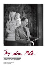 My Dear BB ... : The Letters of Bernard Berenson and Kenneth Clark, 1925--1959