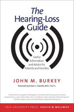 The Hearing-Loss Guide : Useful Information and Advice for Patients and Families - John M. Burkey