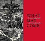 What May Come : The Taller De Grafica Popular and the Mexican Political Print - Diane Miliotes