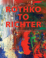 Rothko to Richter : Mark-Making in Abstract Painting from the Collection of Preston H. Haskell - Kelly Baum