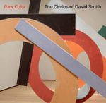 Raw Color : The Circles of David Smith - Michael Brenson