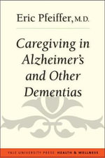 Caregiving in Alzheimer's and Other Dementias : Yale University Press Health & Wellness - Eric Pfeiffer