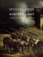 Another Light : Jacques-Louis David to Thomas Demand - Michael Fried