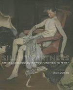 Silent Partners : Artist and Mannequin from Function to Fetish - Jane Munro