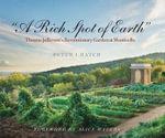 A Rich Spot of Earth : Thomas Jefferson's Revolutionary Garden at Monticello - Peter J. Hatch