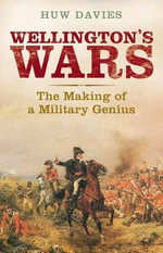 Wellington's Wars : The Making of a Military Genius - Huw-J Davies