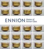 Ennion : Master of Roman Glass - Christopher Lightfoot