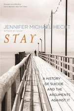 Stay : A History of Suicide and the Arguments Against it - Jennifer Michael Hecht