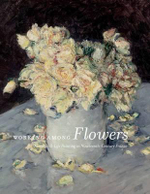 Working Among Flowers : Floral Still-Life Painting in 19th-Century France - Heather MacDonald