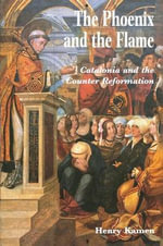The Phoenix and the Flame : Catalonia and the Counter Reformation - Henry Kamen