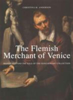 The Flemish Merchant of Venice : Daniel Nijs and the Sale of the Gonzaga Art Collection - Christina Anderson