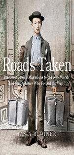 Roads Taken : The Great Jewish Migrations to the New World and the Peddlers Who Forged the Way - Hasia R. Diner