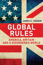 Global Rules : America, Britain and a Disordered World - James E. Cronin