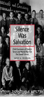 Silence Was Salvation : Child Survivors of Stalin's Terror and World War II in the Soviet Union - Cathy A. Frierson