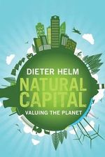 Natural Capital : Valuing the Planet - Dieter Helm