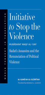 Initiative to Stop the Violence : Sadat's Assassins and the Renunciation of Political Violence - al-Gama'ah al-Islamiyah