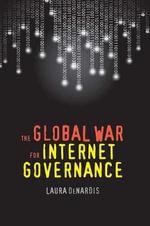 The Global War for Internet Governance - Laura DeNardis