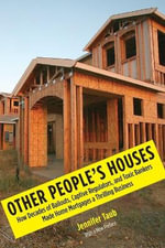Other People's Houses : How Decades of Bailouts, Captive Regulators, and Toxic Bankers Made Home Mortgages a Thrilling Business - J.D. Jennifer S. Taub