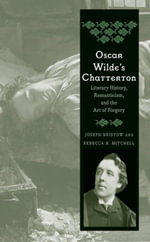 Oscar Wilde's Chatterton : Literary History, Romanticism, and the Art of Forgery - Joseph Bristow