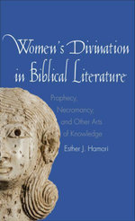Women's Divination in Biblical Literature : Prophecy, Necromancy, and Other Arts of Knowledge - Esther J. Hamori