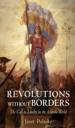 Revolutions without Borders : The Call to Liberty in the Atlantic World - Janet Polasky