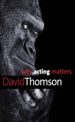 Why Acting Matters - David Thomson
