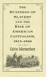 The Business of Slavery and the Rise of American Capitalism, 1815?1860 - Jack  Lawrence Schermerhorn