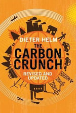 The Carbon Crunch : How We're Getting Climate Change Wrong - and How to Fix it - Dieter Helm