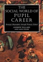The Social World of Pupil Career : Strategic Biographies Through Primary School - Andrew Pollard